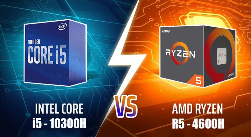 Intel i5-10300H với Ryzen R5-4600H: Đâu sẽ là lựa chọn tối ưu cho phân khúc tầm trung ???