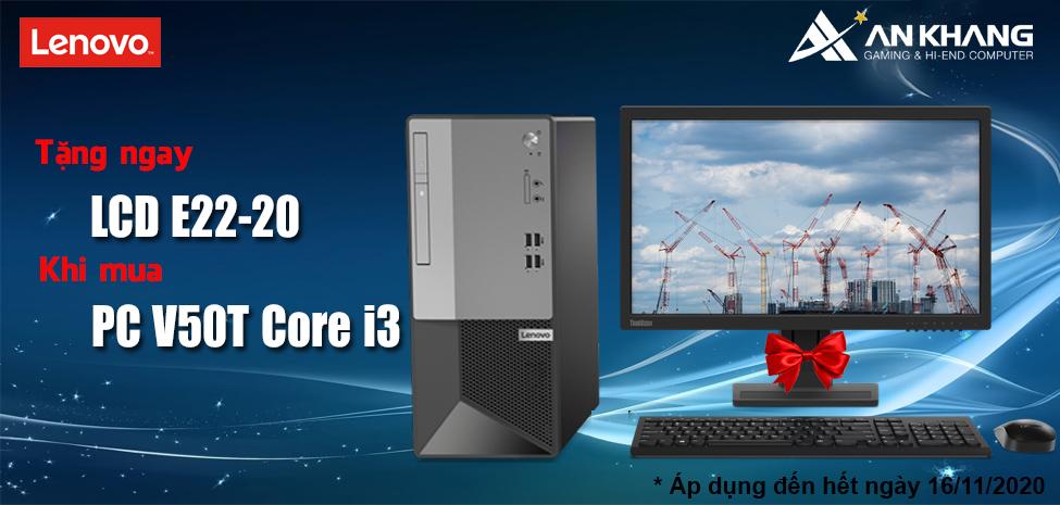 Chỉ cần mua PC Lenovo V50T core i3 có ngay LCD E22-20