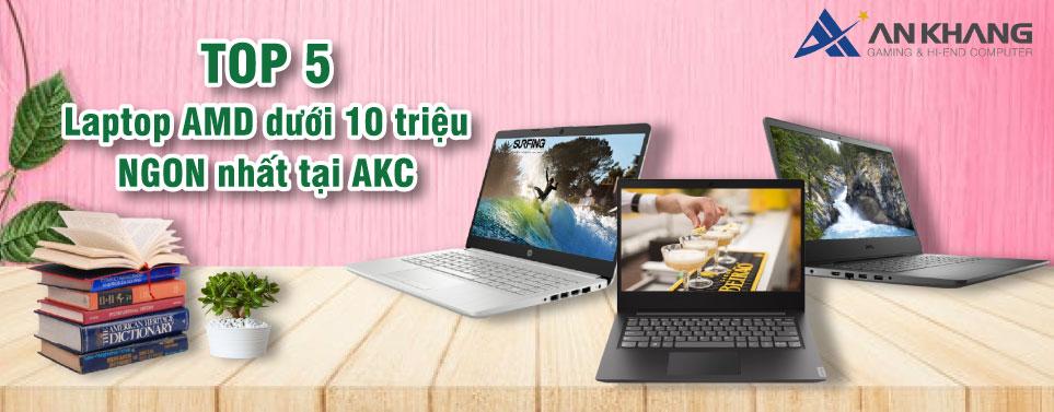 Top 5 laptop AMD dưới 10 triệu ngon nhất tại AKC
