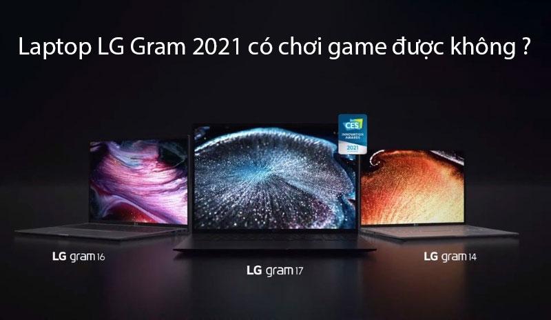 Laptop LG Gram 2021 có chơi game được không ?