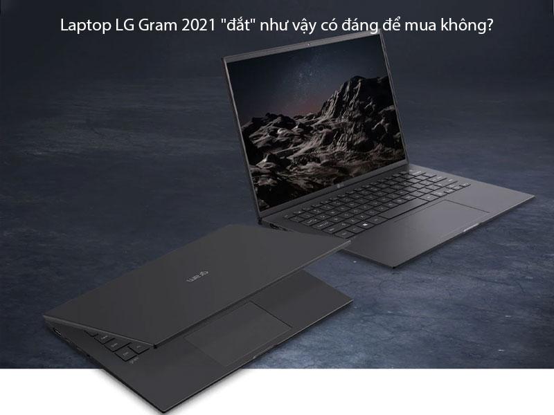 Laptop LG Gram 2021 đắt như vậy có đáng để mua không?